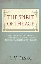 The Spirit of the Age: The 19th Century Debate Over the Holy Spirit and the Westminster Confession