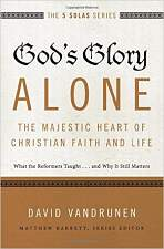 God's Glory Alone - The Majestic Heart of Christian Faith and Life