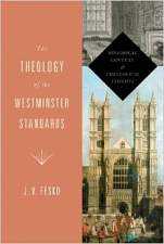 The Theology of the Westminster Standards: Historical Context and Theological Insights