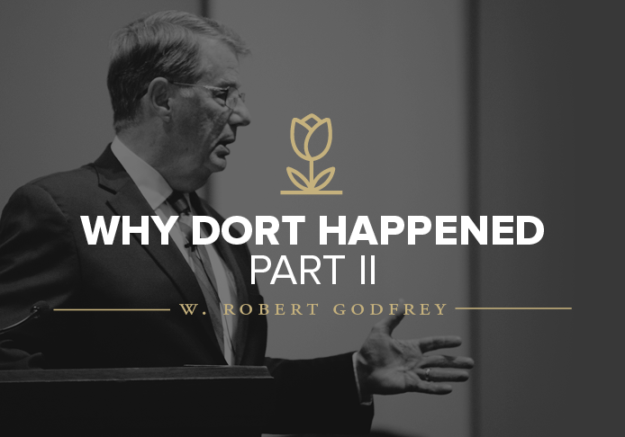 Why Dort Happened Part II lecture by Dr. W. Robert Godfrey