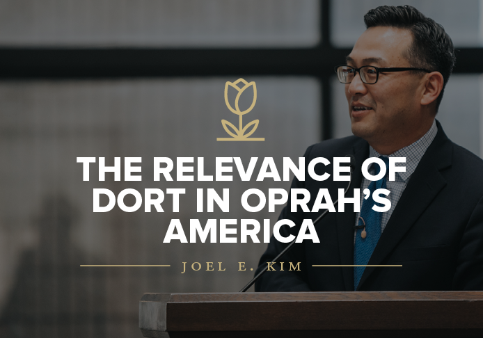 The Relevance of Dort in Oprah's America lecture by President Joel E. Kim