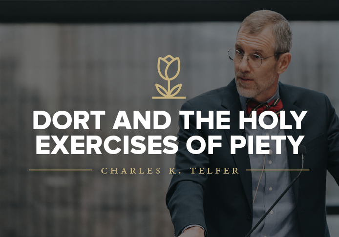 Dort and the Holy Exercises of Piety lecture by Dr. Charles K. Telfer
